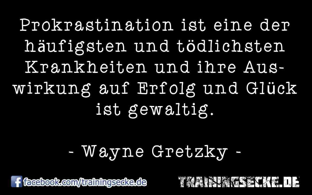 Wayne Gretzky Zitat: Prokrastination ist eine der häufigsten und tödlichsten Krankheiten und ihre Auswirkung auf Erfolg und Glück ist gewaltig.